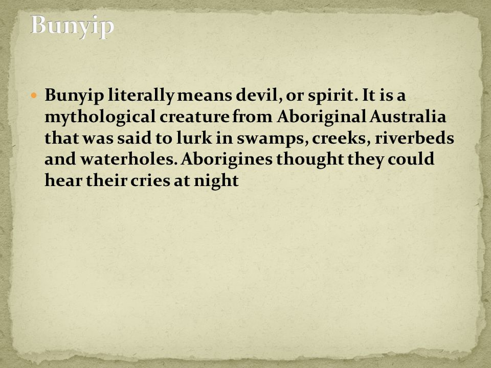 Bunyip literally means devil, or spirit.