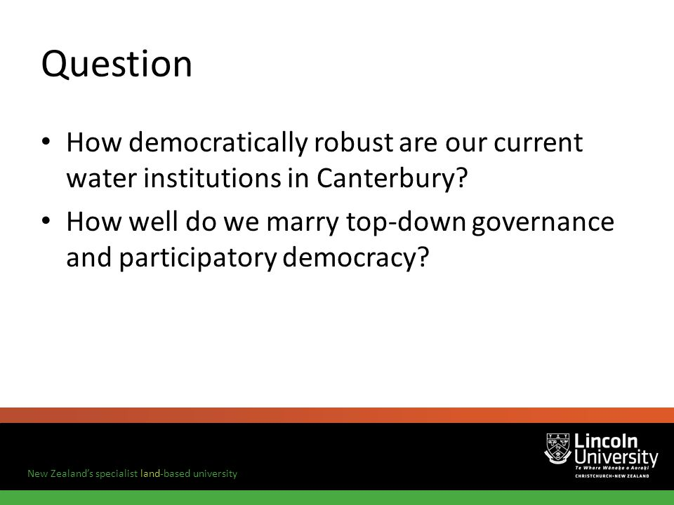 New Zealands specialist land-based university Question How democratically robust are our current water institutions in Canterbury.
