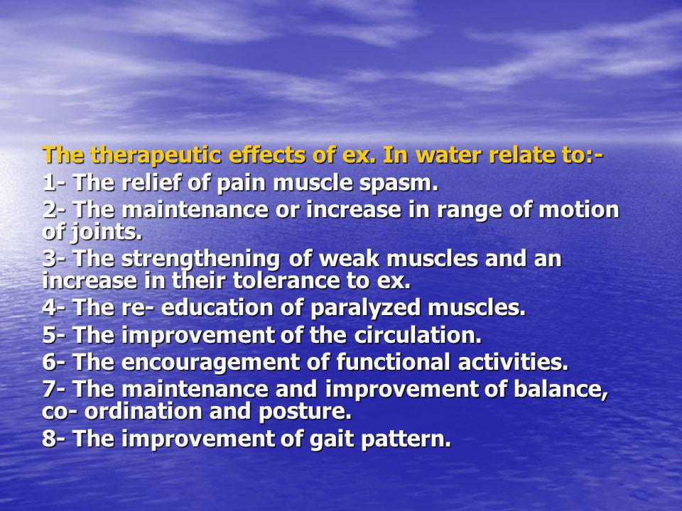 The therapeutic effects of ex. In water relate to:- 1- The relief of pain muscle spasm.