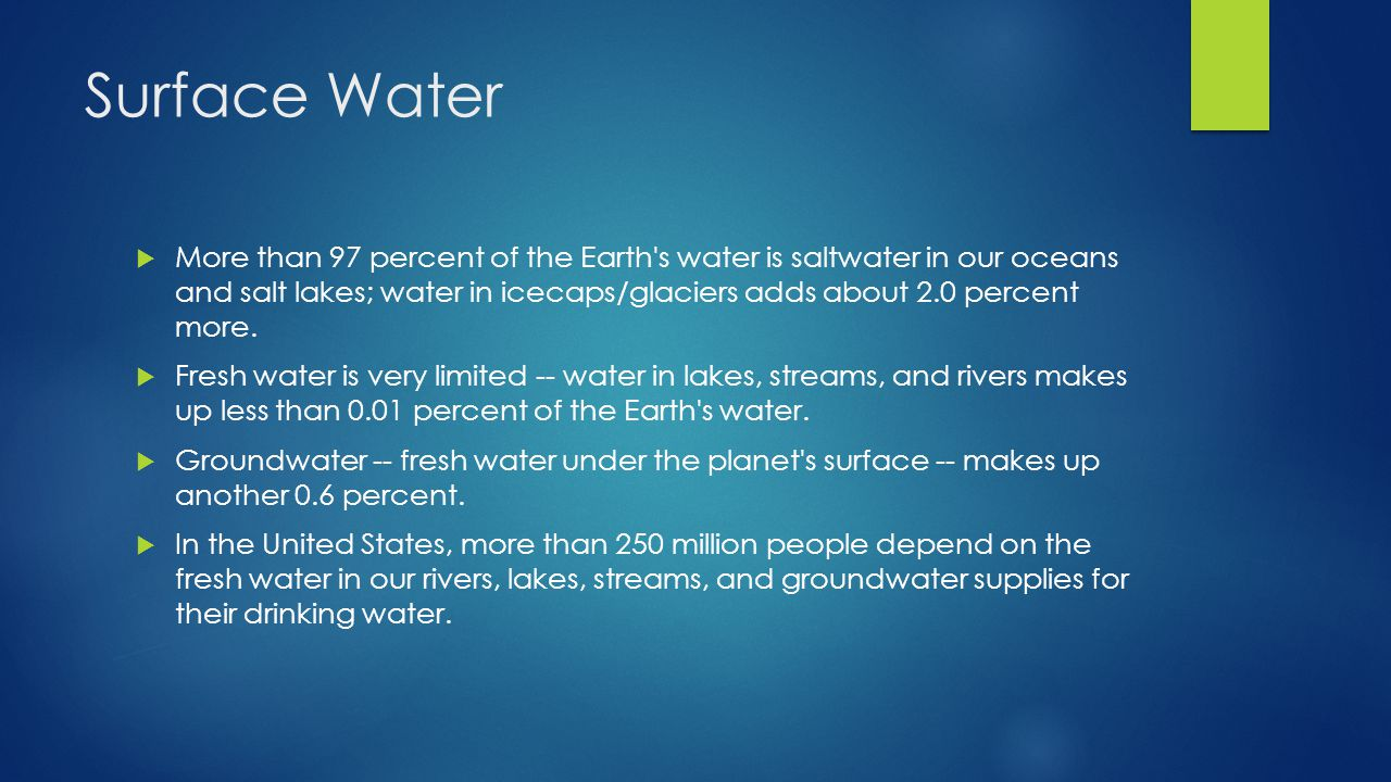 Surface Water More than 97 percent of the Earth s water is saltwater in our oceans and salt lakes; water in icecaps/glaciers adds about 2.0 percent more.