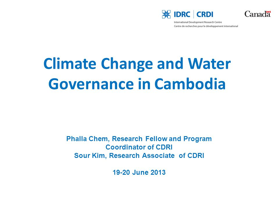 Climate Change and Water Governance in Cambodia Phalla Chem, Research Fellow and Program Coordinator of CDRI Sour Kim, Research Associate of CDRI 19-2