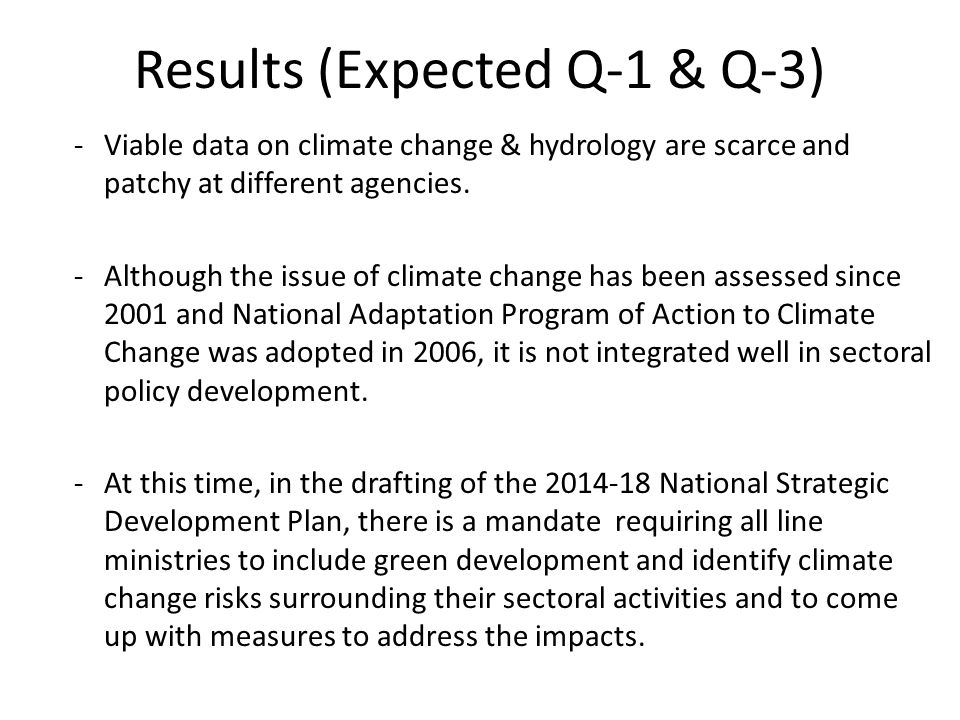 Results (Expected Q-1 & Q-3) -Viable data on climate change & hydrology are scarce and patchy at different agencies. -Although the issue of climate ch