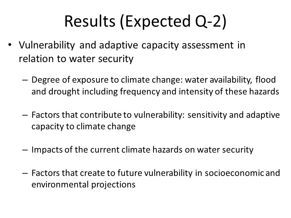 Results (Expected Q-2) Vulnerability and adaptive capacity assessment in relation to water security – Degree of exposure to climate change: water avai