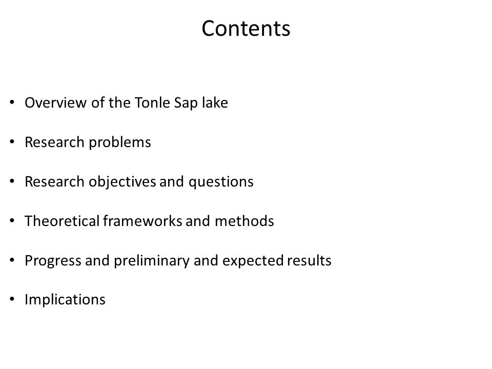 Contents Overview of the Tonle Sap lake Research problems Research objectives and questions Theoretical frameworks and methods Progress and preliminar