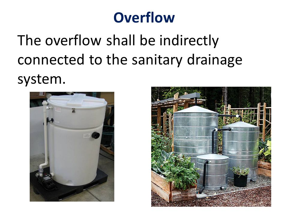 Overflow The overflow shall be indirectly connected to the sanitary drainage system.