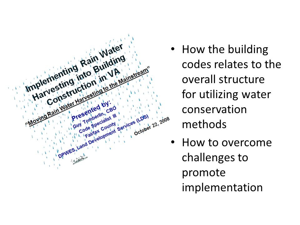 How the building codes relates to the overall structure for utilizing water conservation methods How to overcome challenges to promote implementation