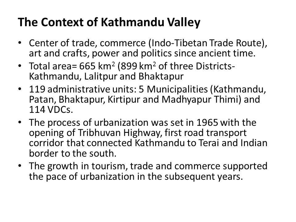 The Context of Kathmandu Valley Center of trade, commerce (Indo-Tibetan Trade Route), art and crafts, power and politics since ancient time.