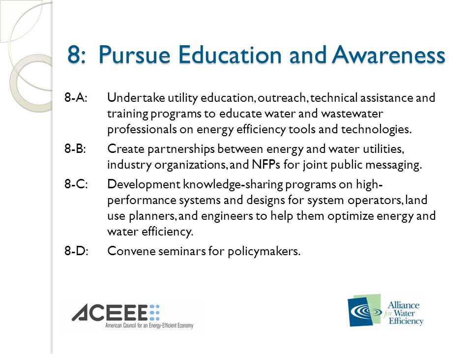 8: Pursue Education and Awareness 8: Pursue Education and Awareness 8-A:Undertake utility education, outreach, technical assistance and training programs to educate water and wastewater professionals on energy efficiency tools and technologies.