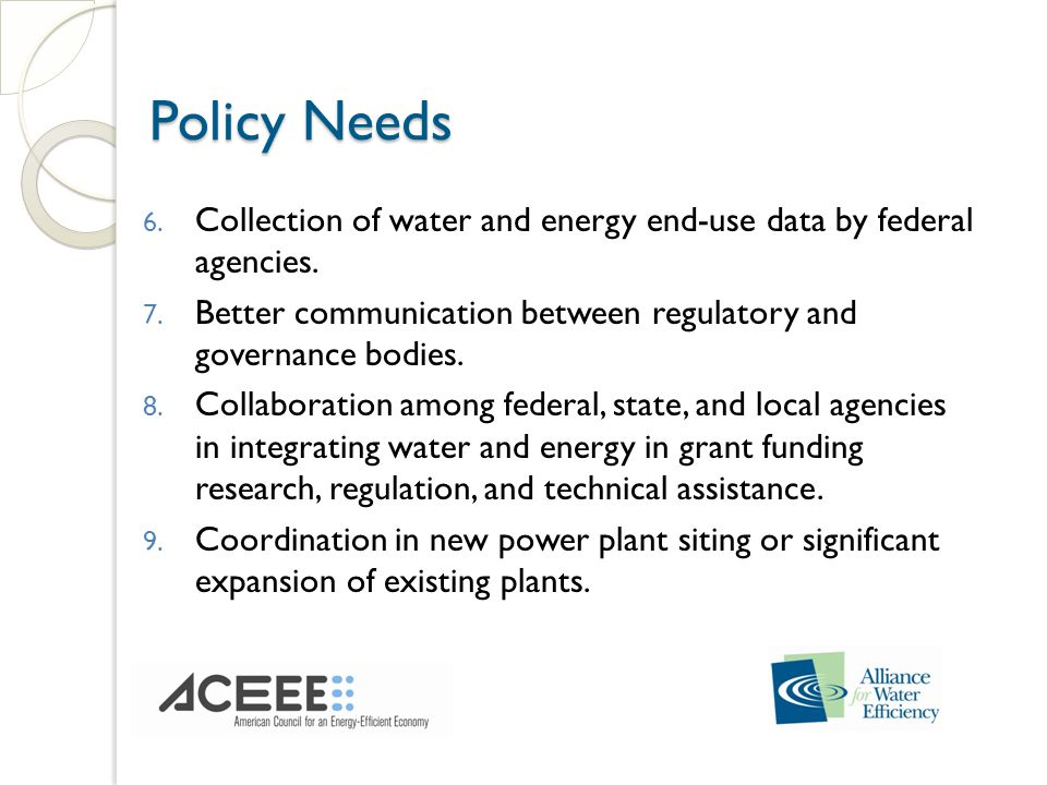 Policy Needs Policy Needs 6.Collection of water and energy end-use data by federal agencies.