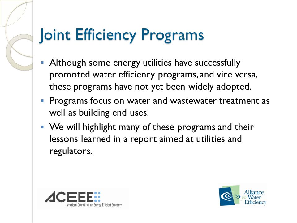 Joint Efficiency Programs Although some energy utilities have successfully promoted water efficiency programs, and vice versa, these programs have not yet been widely adopted.