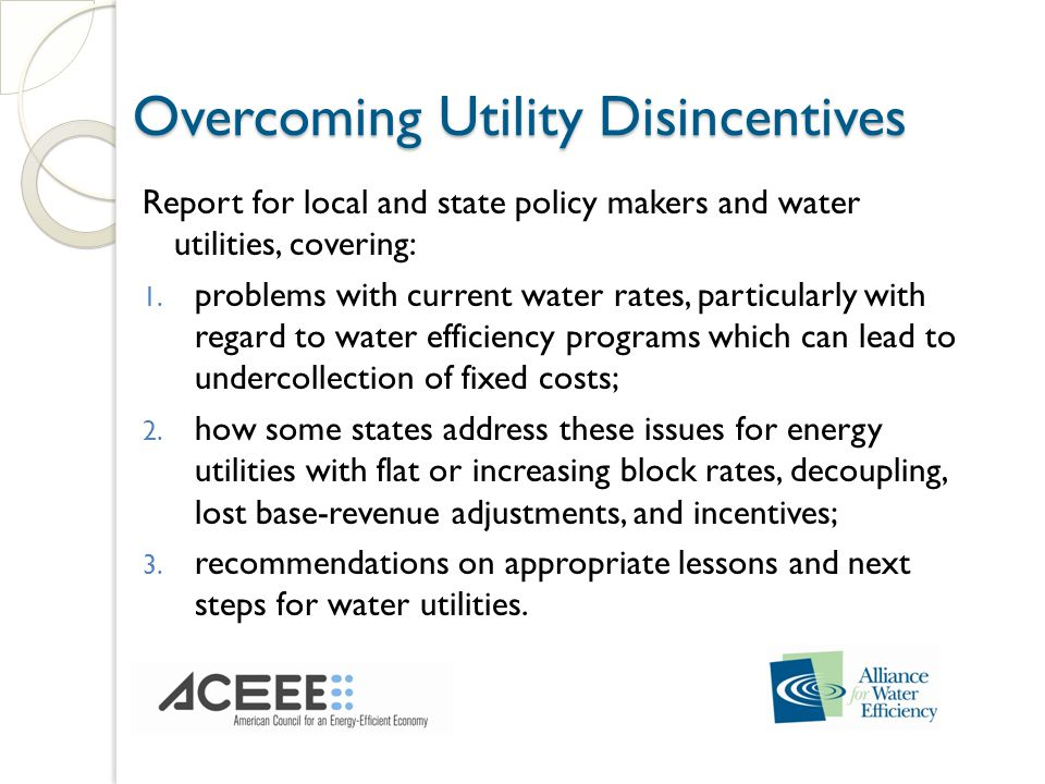 Overcoming Utility Disincentives Report for local and state policy makers and water utilities, covering: 1.