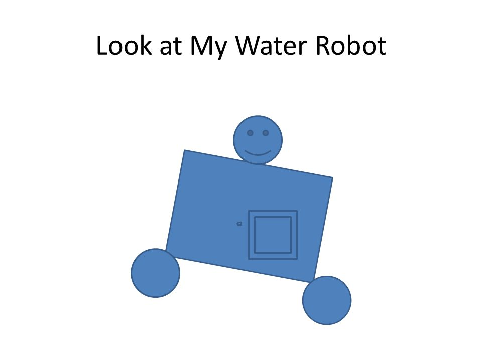 Look at My Water Robot
