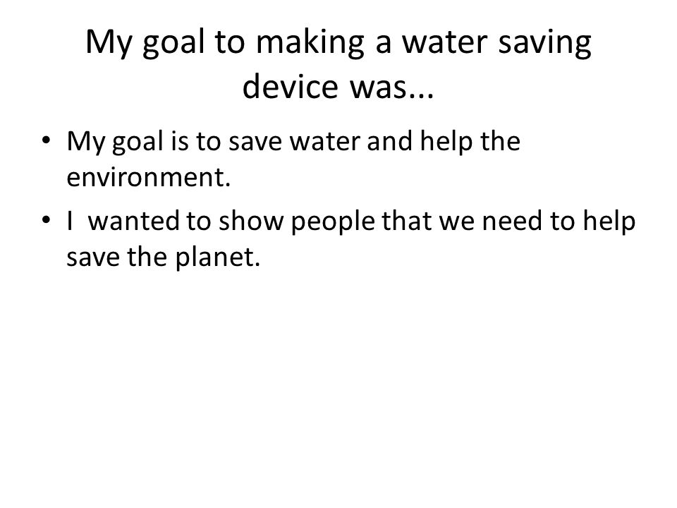 My water saving Device saves water by... The robot stores water inside it s tummy.