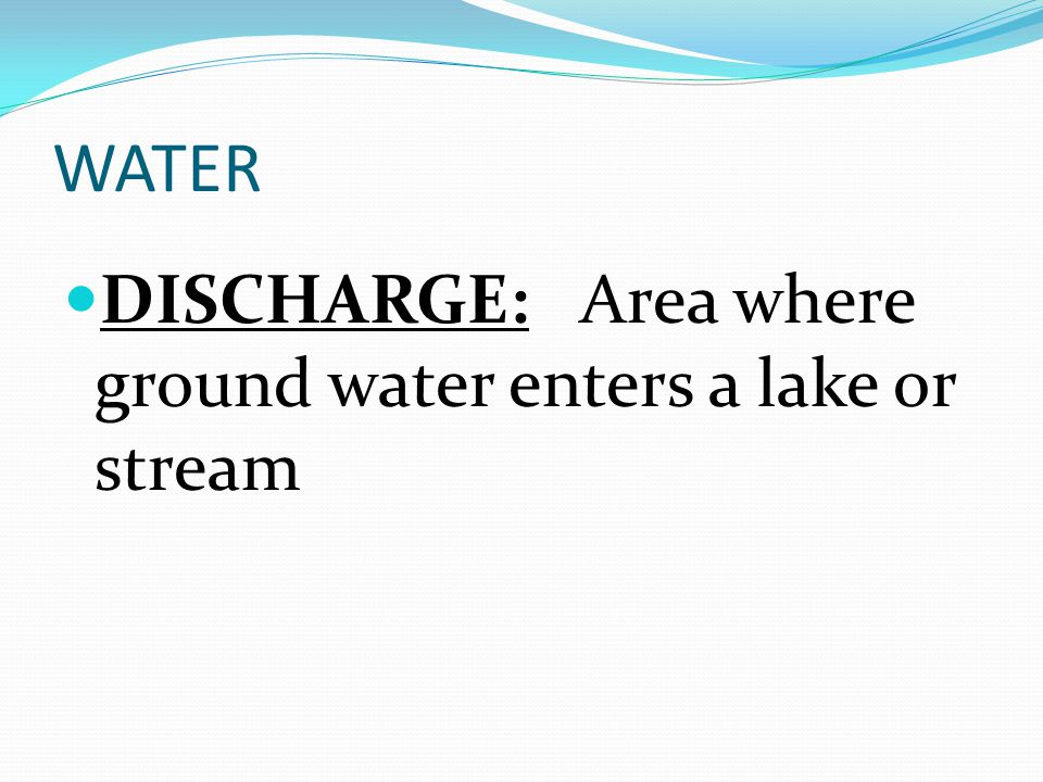 WATER DISCHARGE: Area where ground water enters a lake or stream