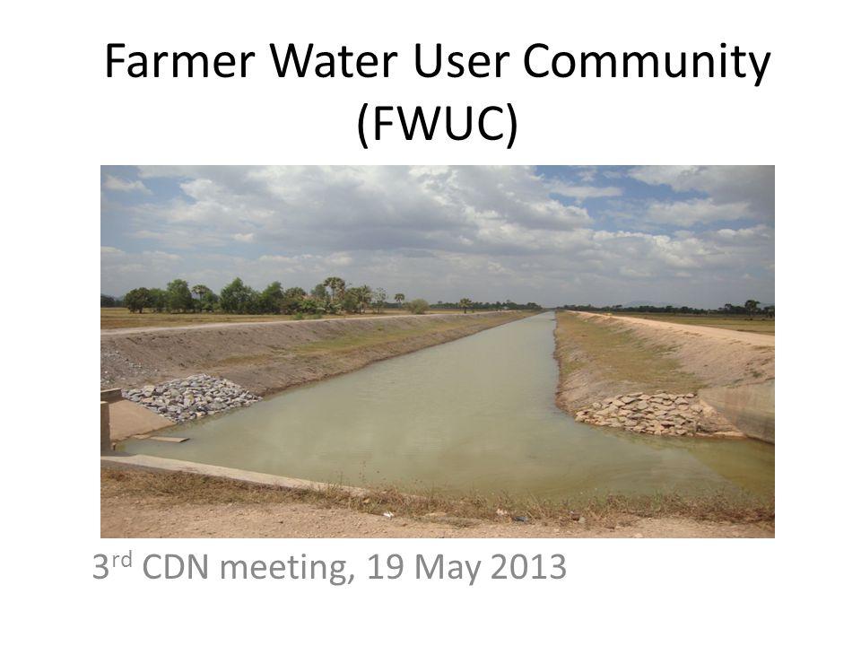Farmer Water User Community (FWUC) 3 rd CDN meeting, 19 May 2013