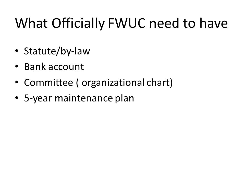 What Officially FWUC need to have Statute/by-law Bank account Committee ( organizational chart) 5-year maintenance plan