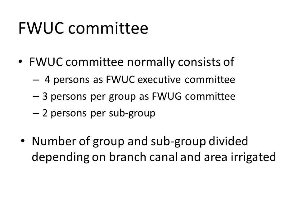 FWUC committee FWUC committee normally consists of – 4 persons as FWUC executive committee – 3 persons per group as FWUG committee – 2 persons per sub