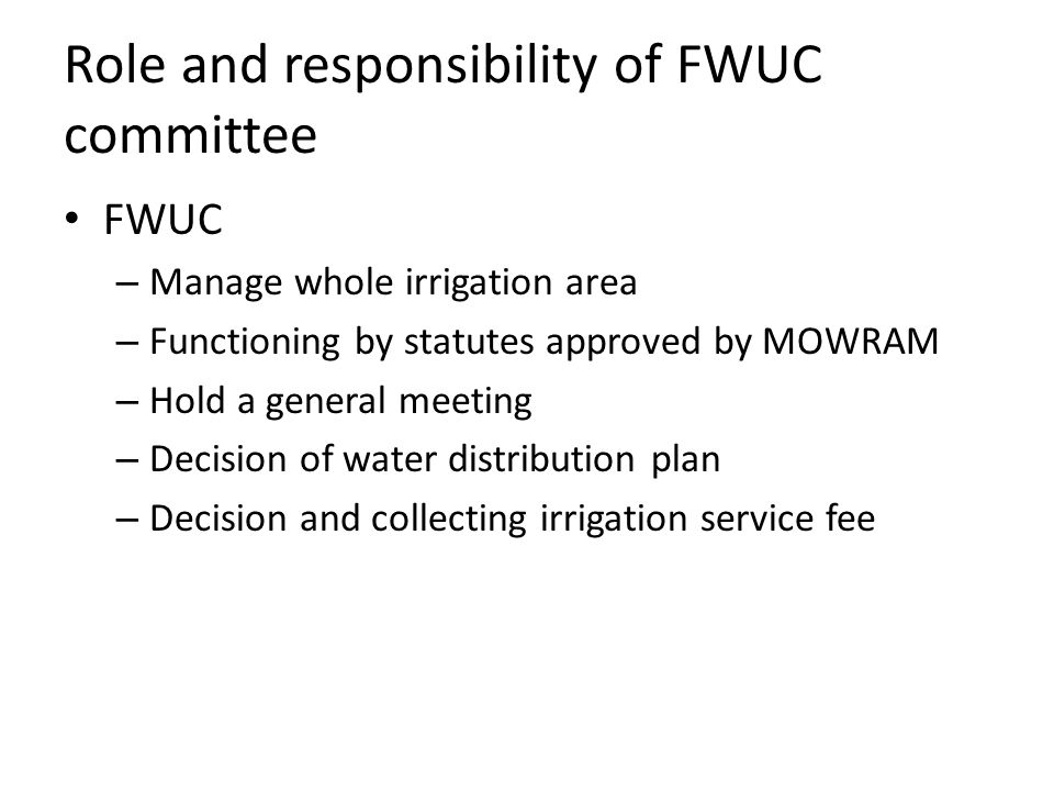 FWUC – Manage whole irrigation area – Functioning by statutes approved by MOWRAM – Hold a general meeting – Decision of water distribution plan – Deci