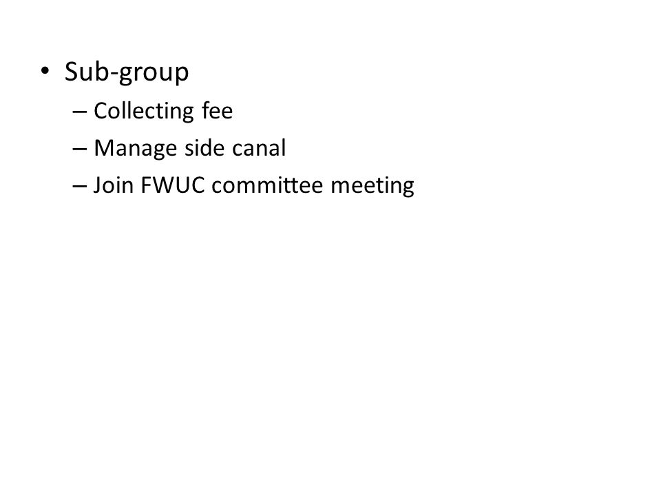 Sub-group – Collecting fee – Manage side canal – Join FWUC committee meeting