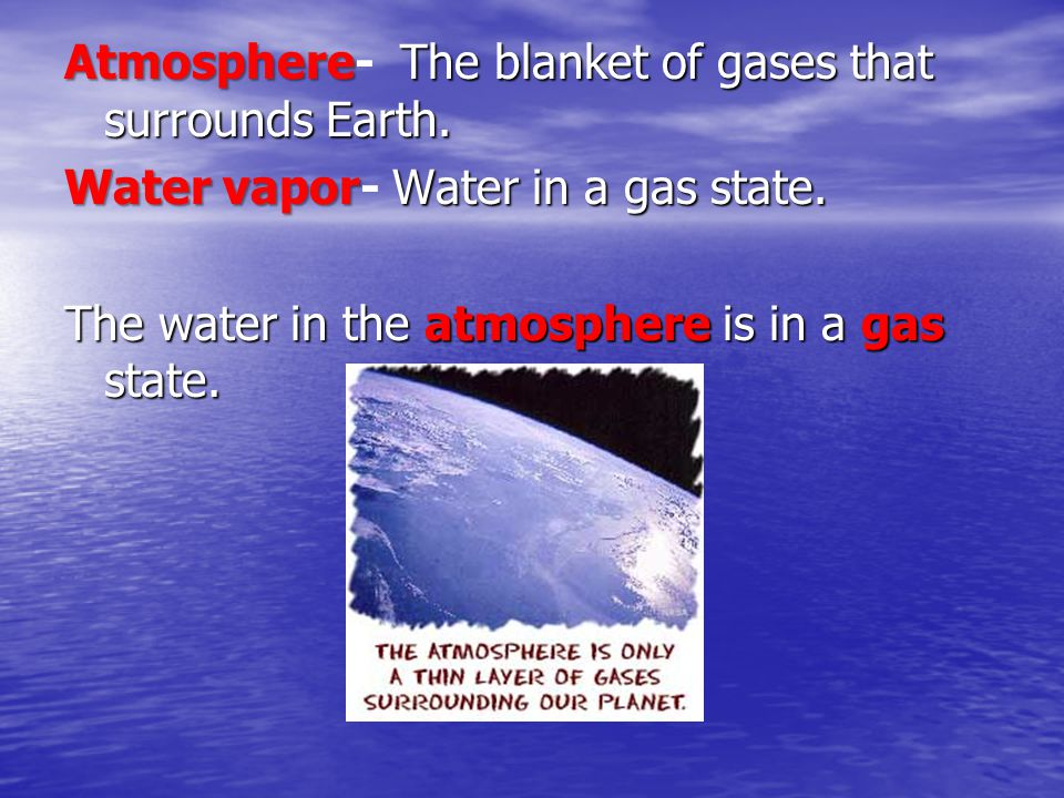 Atmosphere The blanket of gases that surrounds Earth.