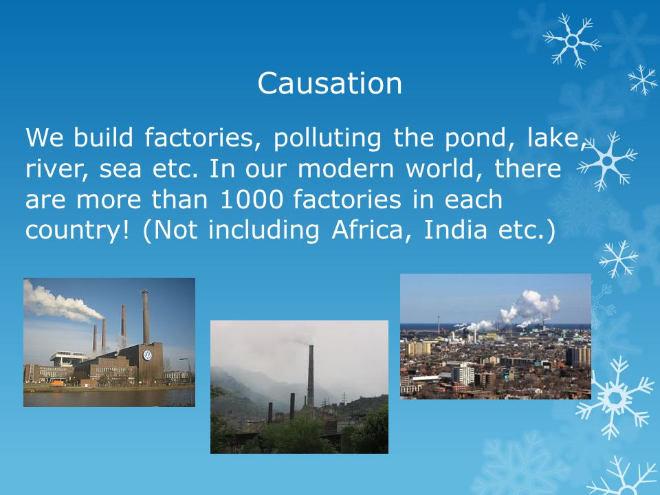 Causation We over-irrigate the land.When we plant crops, we use chemicals.
