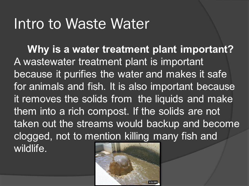 Intro to Waste Water Why is a water treatment plant important.