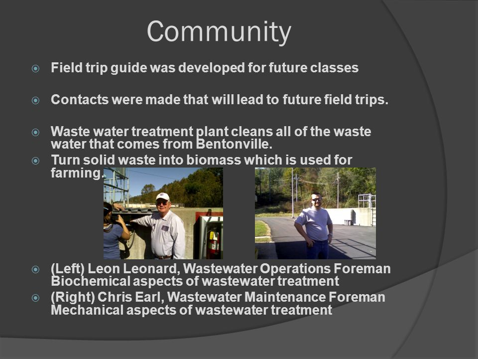 Community Field trip guide was developed for future classes Contacts were made that will lead to future field trips.