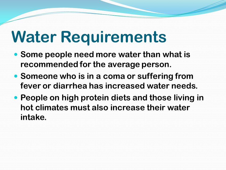 Water Requirements Some people need more water than what is recommended for the average person.