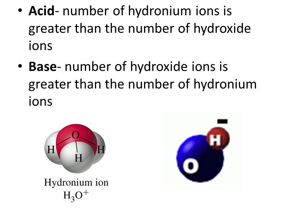 Acid- number of hydronium ions is greater than the number of hydroxide ions Base- number of hydroxide ions is greater than the number of hydronium ion