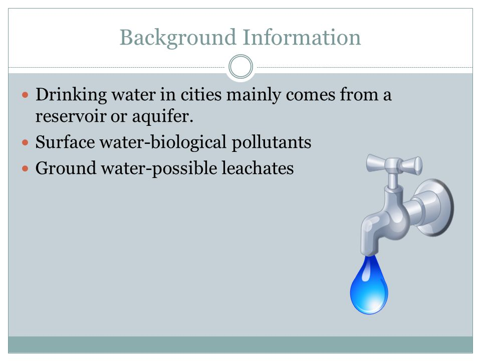 Background Information Drinking water in cities mainly comes from a reservoir or aquifer.