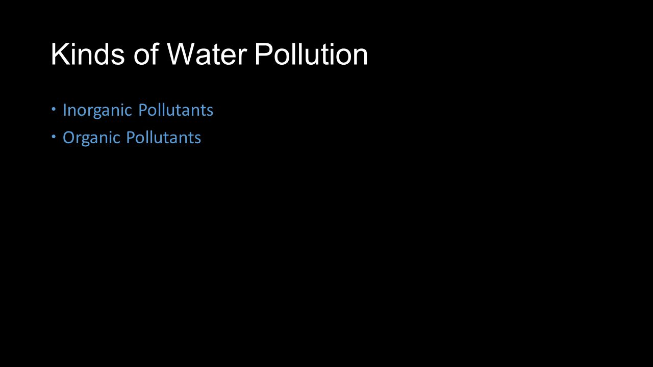 Kinds of Water Pollution Inorganic Pollutants Organic Pollutants