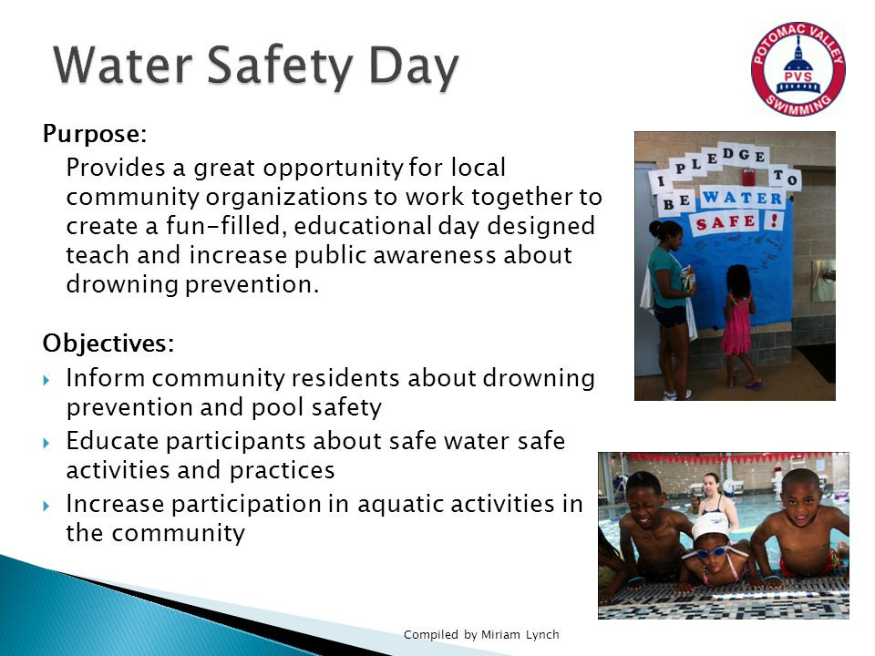 Purpose: Provides a great opportunity for local community organizations to work together to create a fun-filled, educational day designed teach and increase public awareness about drowning prevention.
