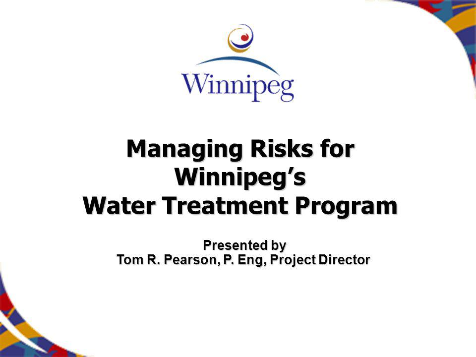 Managing Risks for Winnipegs Water Treatment Program Presented by Tom R.