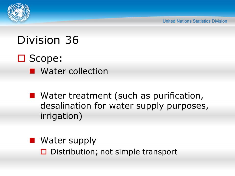 Division 36 Scope: Water collection Water treatment (such as purification, desalination for water supply purposes, irrigation) Water supply Distributi