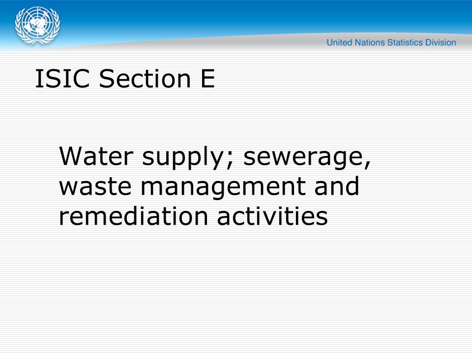 Division 37 Scope: Operation of sewerage systems and sewage treatment facilities Collecting and transporting human waste water, rain water, waste water from industries Treatment of waste water Maintenance and cleaning of sewers and drains