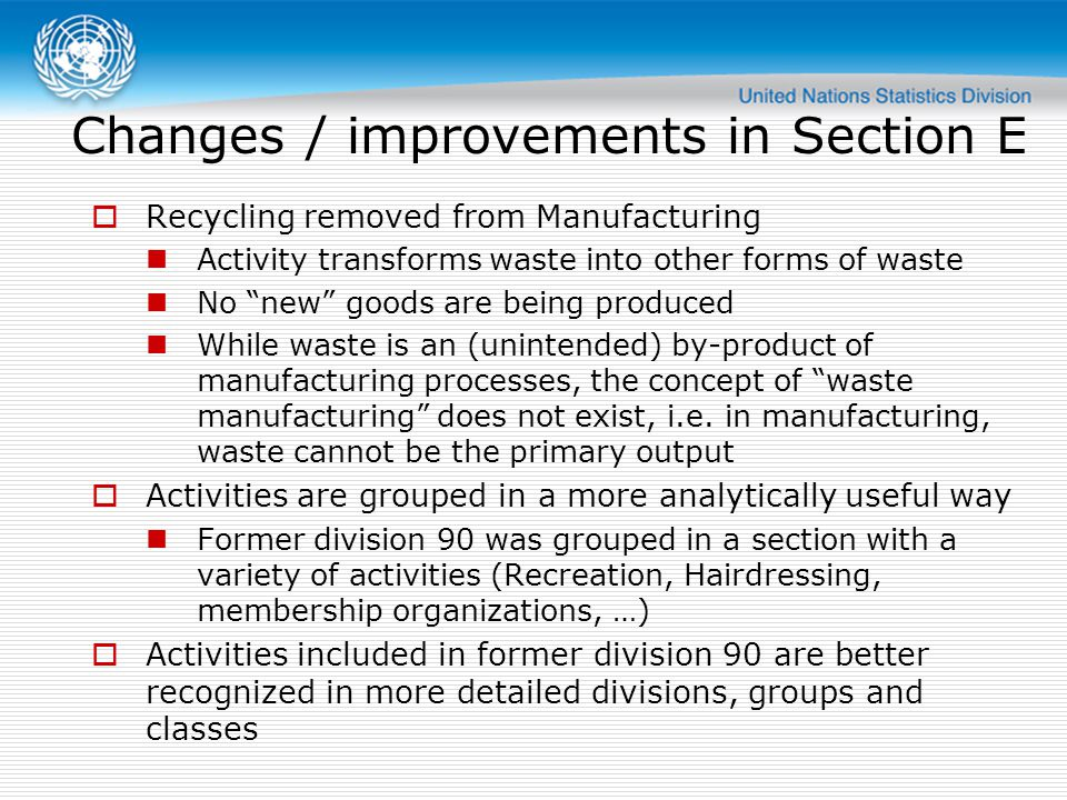 Terminology and scope The terms environment, sanitation, recycling are not used in the titles and notes To avoid misinterpretation due to varying common use of these terms The scope of the section is not intended, can not and does not cover the entire spectrum of environmental type activities There is not enough specialization in environmental areas to be reflected in an activity dimension Could possibly be covered in a product dimension (SEEA)