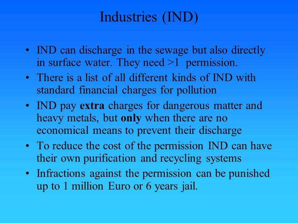 Industries (IND) IND can discharge in the sewage but also directly in surface water.