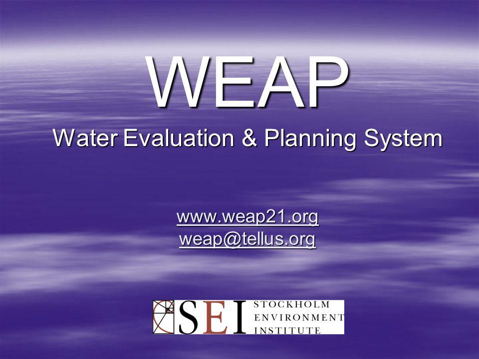 WEAP Water Evaluation & Planning System www.weap21.org weap@tellus.org www.weap21.org weap@tellus.org www.weap21.org weap@tellus.org