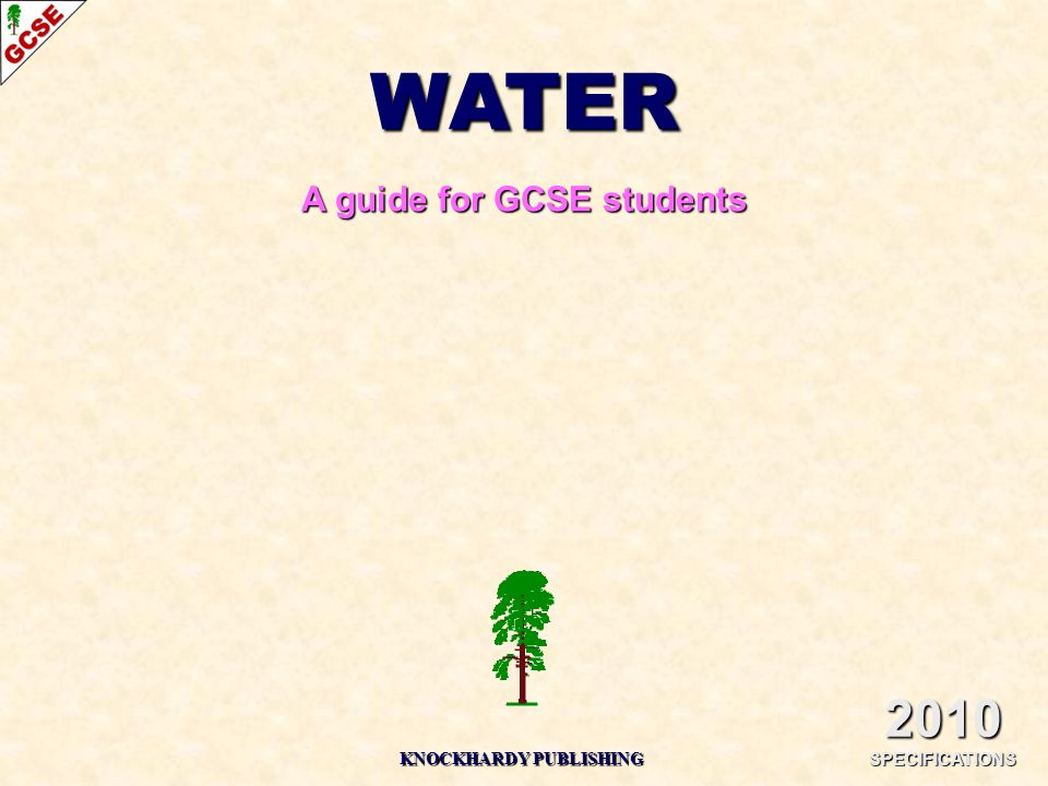 WATER A guide for GCSE students 2010 SPECIFICATIONS KNOCKHARDY PUBLISHING
