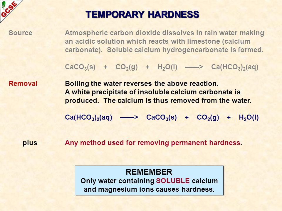TEMPORARY HARDNESS SourceAtmospheric carbon dioxide dissolves in rain water making an acidic solution which reacts with limestone (calcium carbonate).