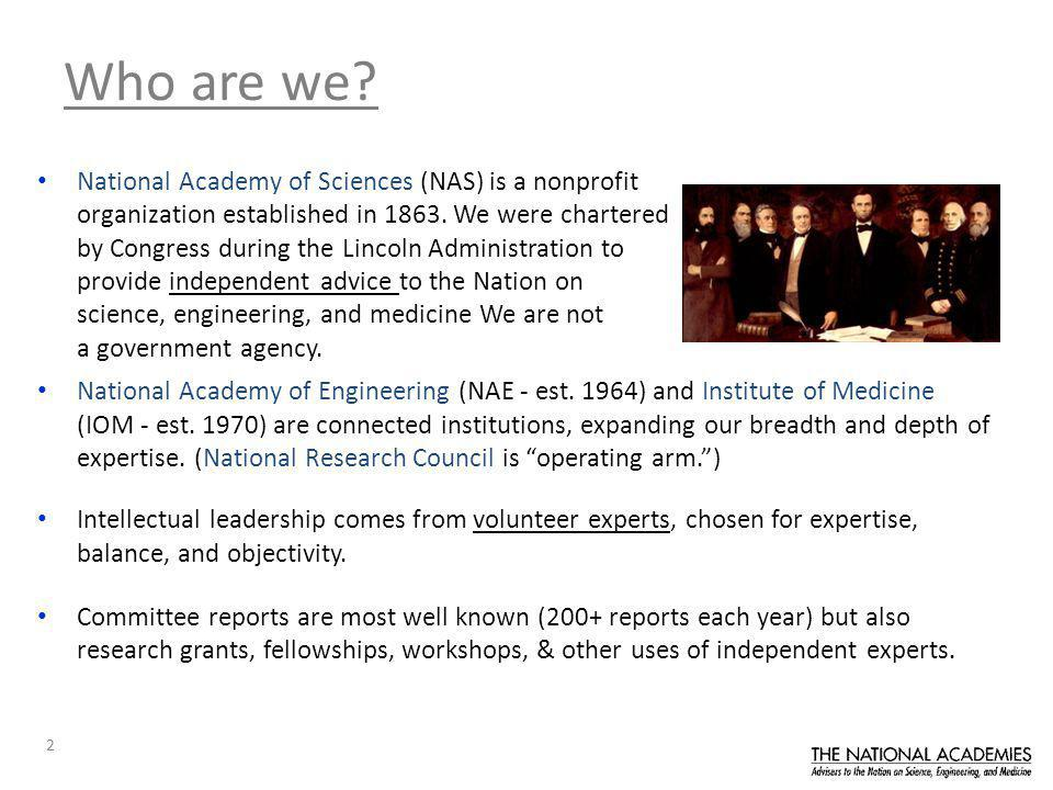 2 Who are we. National Academy of Sciences (NAS) is a nonprofit organization established in 1863.