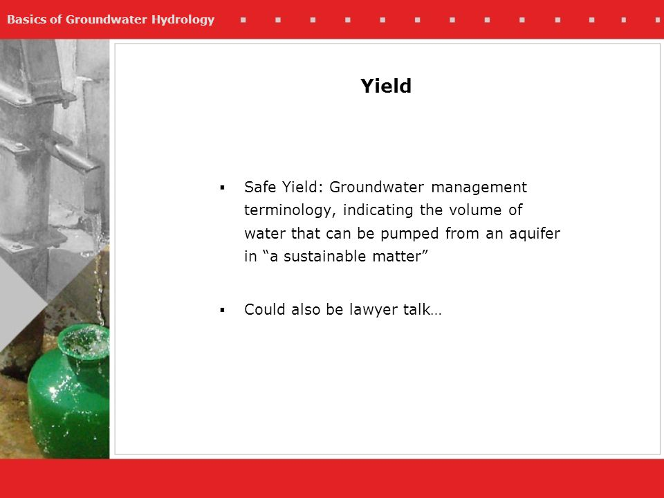 Basics of Groundwater Hydrology Yield Safe Yield: Groundwater management terminology, indicating the volume of water that can be pumped from an aquife