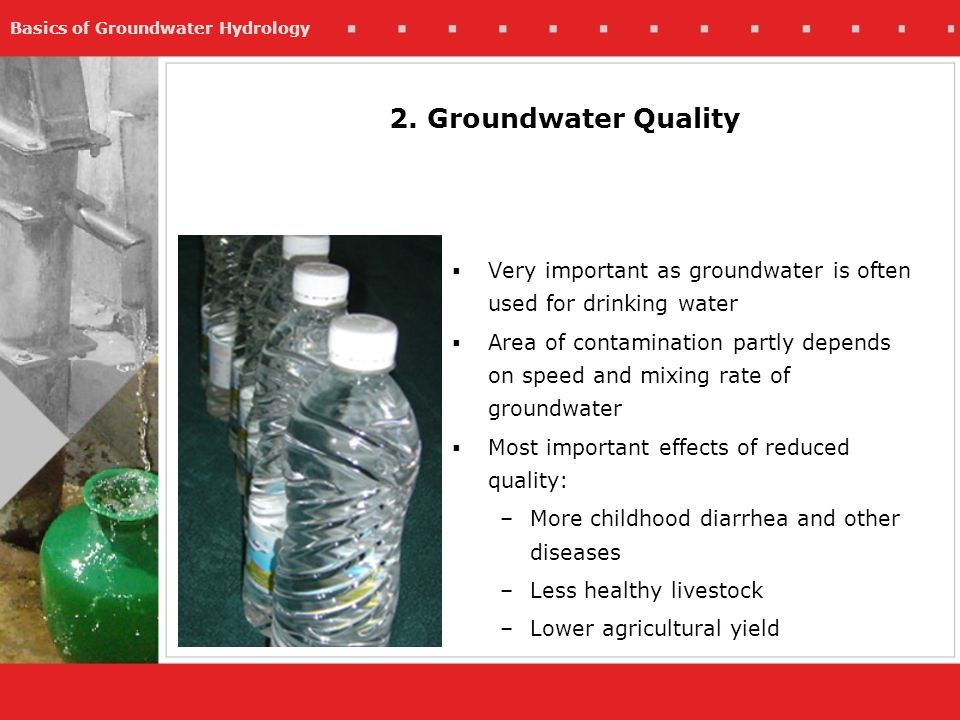 Basics of Groundwater Hydrology 2. Groundwater Quality Very important as groundwater is often used for drinking water Area of contamination partly dep