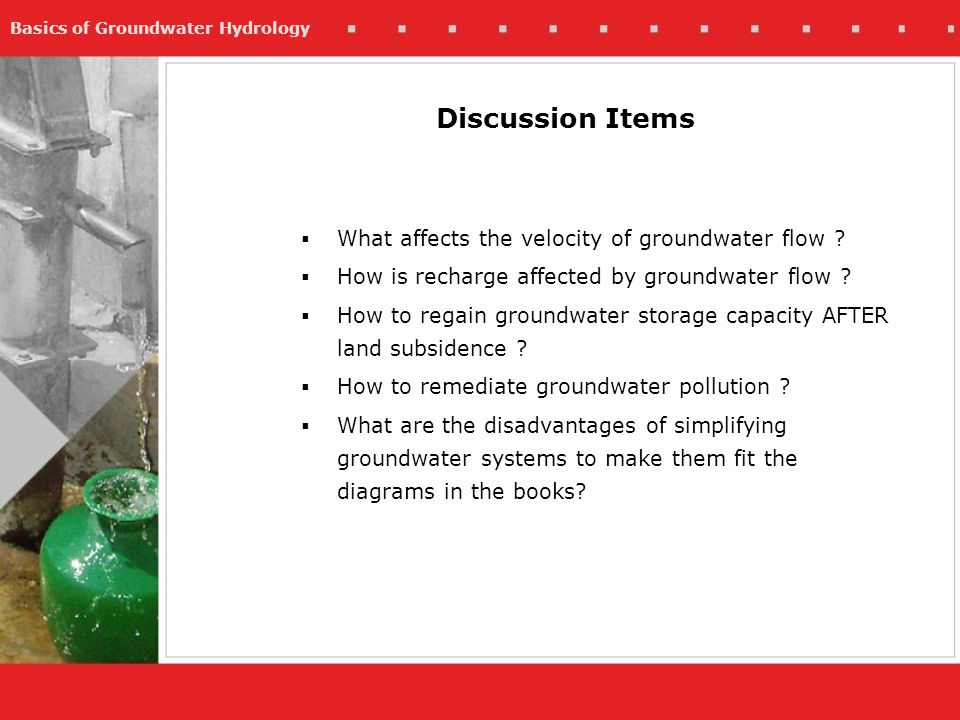 Basics of Groundwater Hydrology What affects the velocity of groundwater flow ? How is recharge affected by groundwater flow ? How to regain groundwat