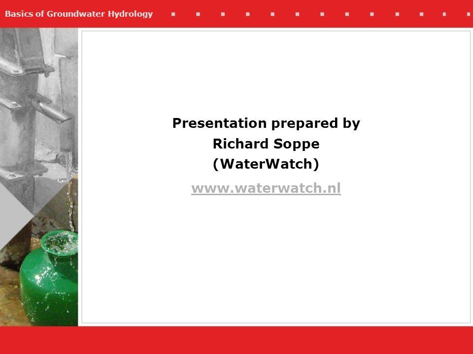 Basics of Groundwater Hydrology Presentation prepared by Richard Soppe (WaterWatch) www.waterwatch.nl