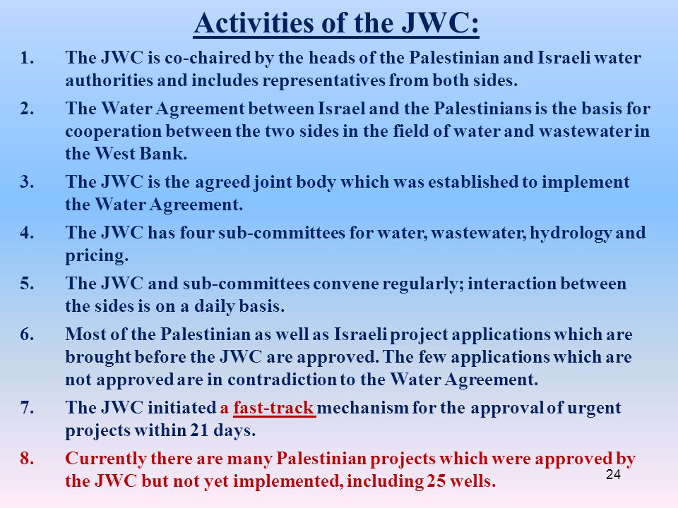 Activities of the JWC: 1.The JWC is co-chaired by the heads of the Palestinian and Israeli water authorities and includes representatives from both sides.