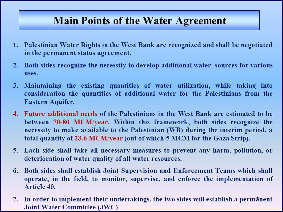 Main Points of the Water Agreement 1.Palestinian Water Rights in the West Bank are recognized and shall be negotiated in the permanent status agreemen