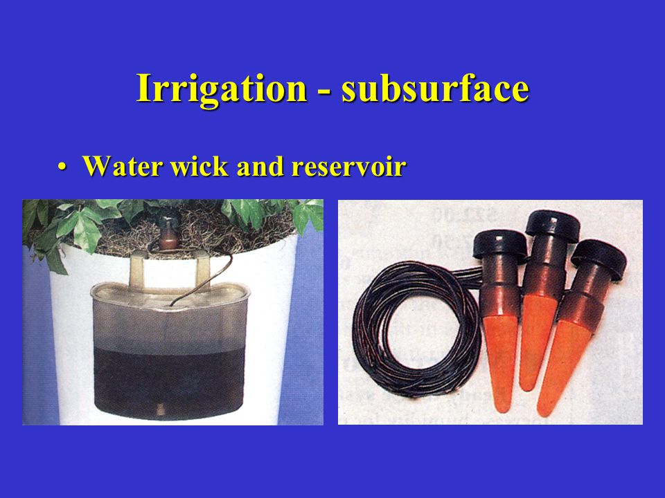 Irrigation - subsurface Water wick and reservoirWater wick and reservoir