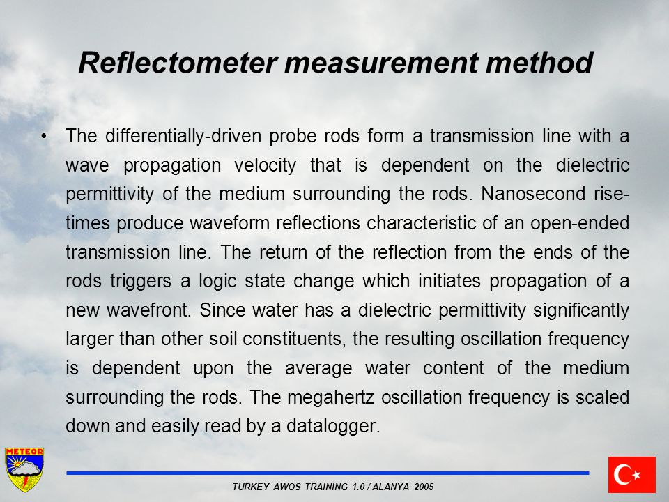 TURKEY AWOS TRAINING 1.0 / ALANYA 2005 Reflectometer measurement method The differentially-driven probe rods form a transmission line with a wave prop