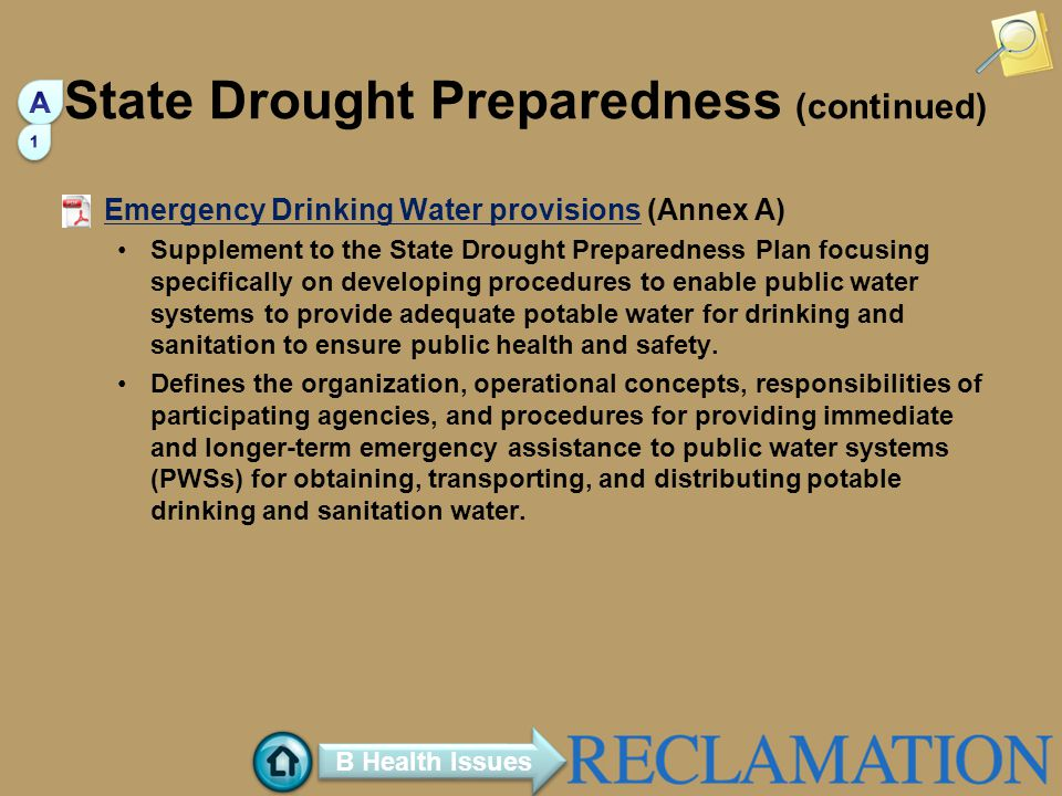 State Drought Preparedness (continued) Emergency Drinking Water provisions (Annex A) Emergency Drinking Water provisions Supplement to the State Drought Preparedness Plan focusing specifically on developing procedures to enable public water systems to provide adequate potable water for drinking and sanitation to ensure public health and safety.